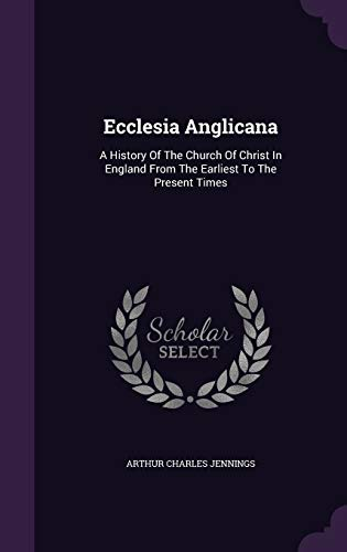 9781342406279: Ecclesia Anglicana: A History Of The Church Of Christ In England From The Earliest To The Present Times