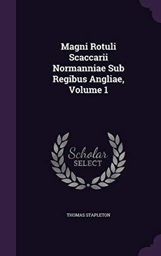 Magni Rotuli Scaccarii Normanniae Sub Regibus Angliae,: Thomas Stapleton