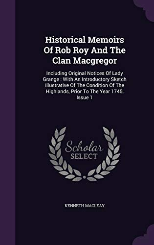 9781342412652: Historical Memoirs Of Rob Roy And The Clan Macgregor: Including Original Notices Of Lady Grange : With An Introductory Sketch Illustrative Of The ... Highlands, Prior To The Year 1745, Issue 1