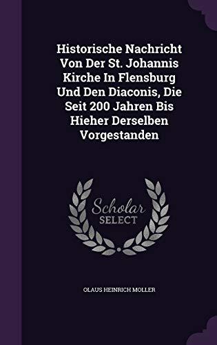 9781342413086: Historische Nachricht Von Der St. Johannis Kirche In Flensburg Und Den Diaconis, Die Seit 200 Jahren Bis Hieher Derselben Vorgestanden