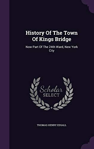 9781342418791: History Of The Town Of Kings Bridge: Now Part Of The 24th Ward, New York City