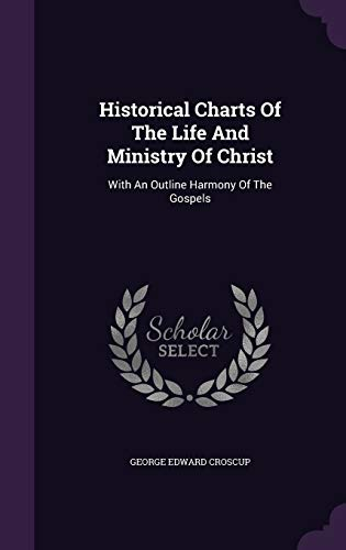 9781342421029: Historical Charts Of The Life And Ministry Of Christ: With An Outline Harmony Of The Gospels
