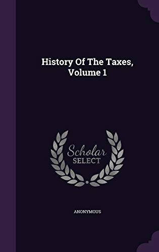 9781342421463: History Of The Taxes, Volume 1