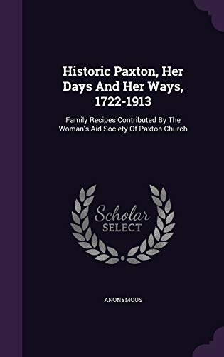 9781342422804: Historic Paxton, Her Days And Her Ways, 1722-1913: Family Recipes Contributed By The Woman's Aid Society Of Paxton Church
