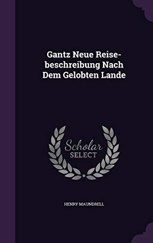 Gantz Neue Reise-Beschreibung Nach Dem Gelobten Lande: Henry Maundrell