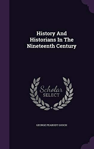 9781342445322: History And Historians In The Nineteenth Century
