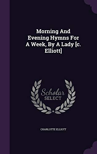 9781342447074: Morning And Evening Hymns For A Week, By A Lady [c. Elliott]