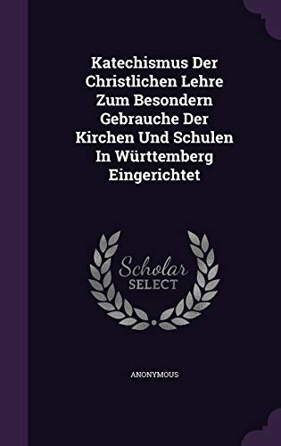9781342452757: Katechismus Der Christlichen Lehre Zum Besondern Gebrauche Der Kirchen Und Schulen In Württemberg Eingerichtet