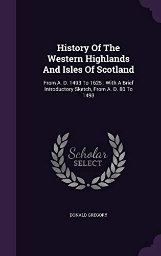 9781342457448: History Of The Western Highlands And Isles Of Scotland: From A. D. 1493 To 1625 : With A Brief Introductory Sketch, From A. D. 80 To 1493
