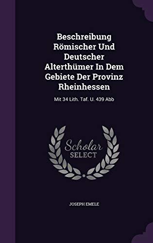 9781342464200: Beschreibung Römischer Und Deutscher Alterthümer In Dem Gebiete Der Provinz Rheinhessen: Mit 34 Lith. Taf. U. 439 Abb