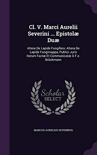 CL. V. Marci Aurelii Severini . Epistolae: Marcus Aurelius Severinus