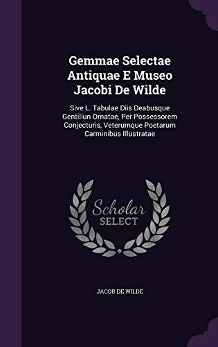 Gemmae Selectae Antiquae E Museo Jacobi de: Jacob De Wilde