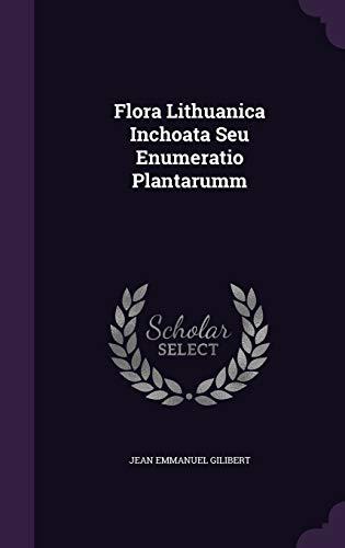Flora Lithuanica Inchoata Seu Enumeratio Plantarumm (Hardback): Jean Emmanuel Gilibert