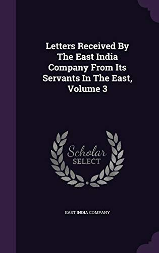 9781342481177: Letters Received By The East India Company From Its Servants In The East, Volume 3