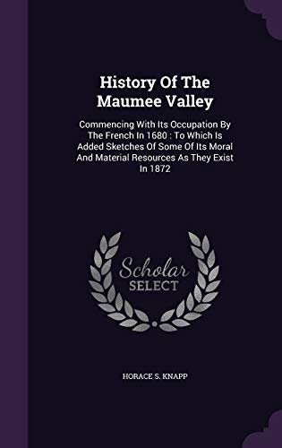 History of the Maumee Valley: Commencing with: Horace S Knapp