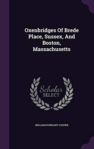 9781342493590: Oxenbridges Of Brede Place, Sussex, And Boston, Massachusetts