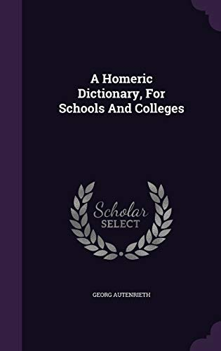 9781342504838: A Homeric Dictionary, For Schools And Colleges