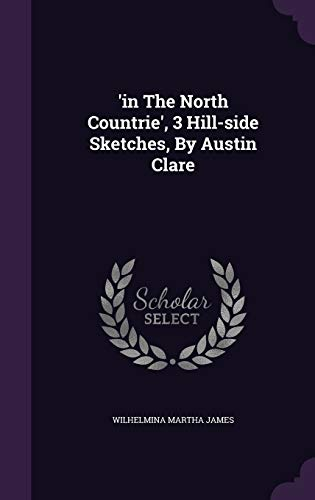 9781342507679: 'in The North Countrie', 3 Hill-side Sketches, By Austin Clare