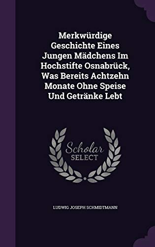 9781342508966: Merkwürdige Geschichte Eines Jungen Mädchens Im Hochstifte Osnabrück, Was Bereits Achtzehn Monate Ohne Speise Und Getränke Lebt