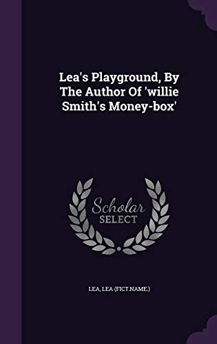 9781342510952: Lea's Playground, By The Author Of 'willie Smith's Money-box'