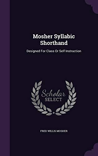 Mosher Syllabic Shorthand: Designed for Class or: Fred Willis Mosher