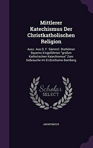 9781342526588: Mittlerer Katechismus Der Christkatholischen Religion: Ausz. Aus D. F. Sämmtl. Bisthümer Bayerns Eingeführten