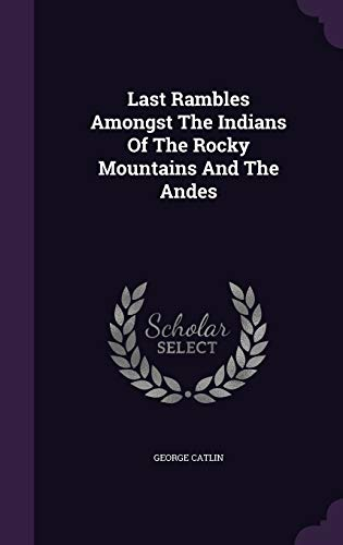9781342531766: Last Rambles Amongst The Indians Of The Rocky Mountains And The Andes