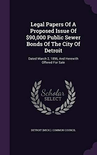 9781342542342: Legal Papers Of A Proposed Issue Of $90,000 Public Sewer Bonds Of The City Of Detroit: Dated March 2, 1896, And Herewith Offered For Sale