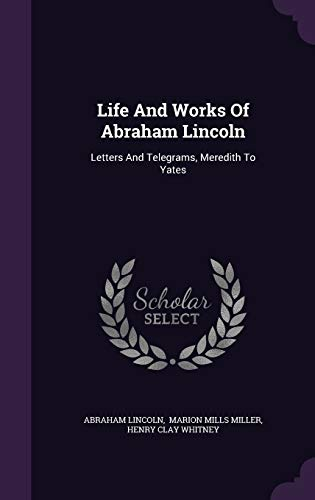 Life and Works of Abraham Lincoln: Letters: Abraham Lincoln
