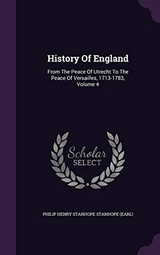 9781342556066: History Of England: From The Peace Of Utrecht To The Peace Of Versailles, 1713-1783, Volume 4