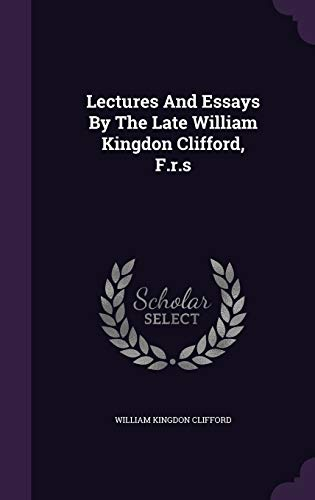9781342556820: Lectures And Essays By The Late William Kingdon Clifford, F.r.s