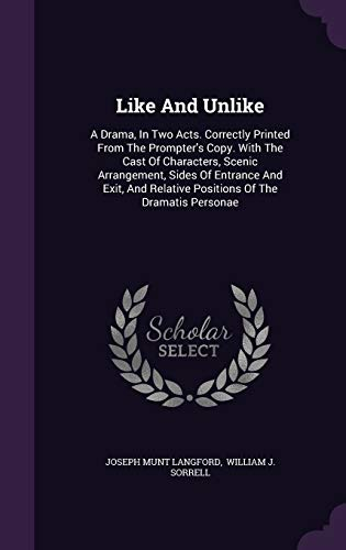 9781342558091: Like And Unlike: A Drama, In Two Acts. Correctly Printed From The Prompter's Copy. With The Cast Of Characters, Scenic Arrangement, Sides Of Entrance ... Relative Positions Of The Dramatis Personae
