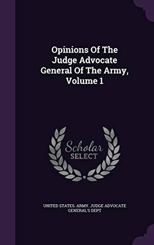 9781342585448: Opinions Of The Judge Advocate General Of The Army, Volume 1