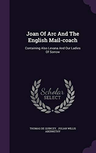 9781342600035: Joan Of Arc And The English Mail-coach: Containing Also Levana And Our Ladies Of Sorrow
