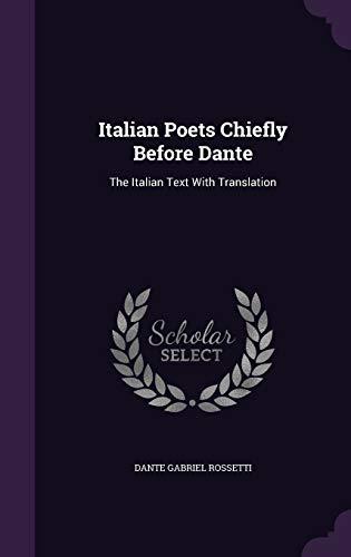 Italian Poets Chiefly Before Dante: The Italian: Rossetti, Dante Gabriel