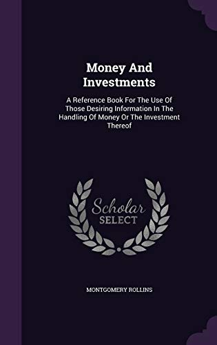 9781342607386: Money and Investments: A Reference Book for the Use of Those Desiring Information in the Handling of Money or the Investment Thereof