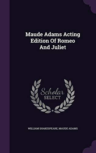 Maude Adams Acting Edition of Romeo and: William Shakespeare