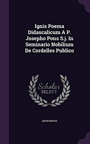 9781342647108: Ignis Poema Didascalicum A P. Josepho Pons S.j. In Seminario Nobilium De Cordelles Publico