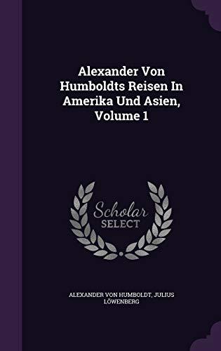 9781342651174: Alexander Von Humboldts Reisen In Amerika Und Asien, Volume 1