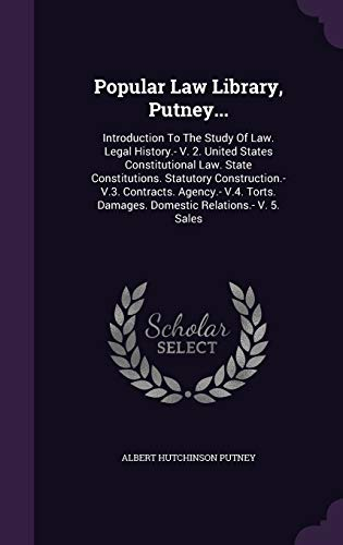 9781342657022: Popular Law Library, Putney...: Introduction To The Study Of Law. Legal History.- V. 2. United States Constitutional Law. State Constitutions. ... Damages. Domestic Relations.- V. 5. Sales