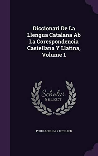 9781342664587: Diccionari De La Llengua Catalana Ab La Corespondencia Castellana Y Llatina, Volume 1