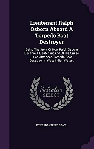 9781342694973: Lieutenant Ralph Osborn Aboard A Torpedo Boat Destroyer: Being The Story Of How Ralph Osborn Became A Lieutenant And Of His Cruise In An American Torpedo Boat Destroyer In West Indian Waters