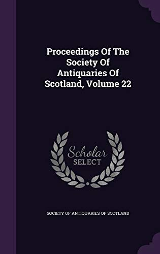 9781342697752: Proceedings Of The Society Of Antiquaries Of Scotland, Volume 22