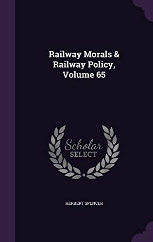 Railway Morals Railway Policy, Volume 65 (Hardback): Herbert Spencer