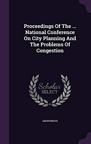 9781342760845: Proceedings Of The National Conference On City Planning And The Problems Of Congestion