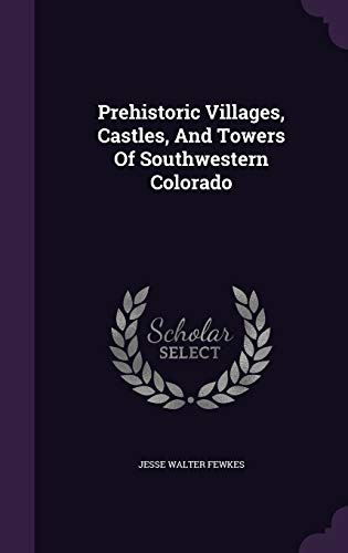 9781342768353: Prehistoric Villages, Castles, And Towers Of Southwestern Colorado