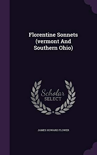 Florentine Sonnets (Vermont and Southern Ohio) (Hardback): James Howard Flower
