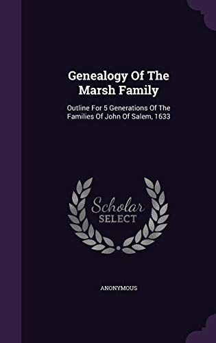 9781342786685: Genealogy Of The Marsh Family: Outline For 5 Generations Of The Families Of John Of Salem, 1633