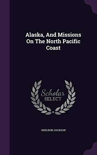 9781342790941: Alaska, And Missions On The North Pacific Coast
