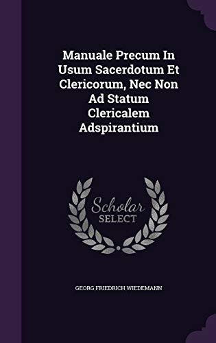 Manuale Precum in Usum Sacerdotum Et Clericorum,: Georg Friedrich Wiedemann